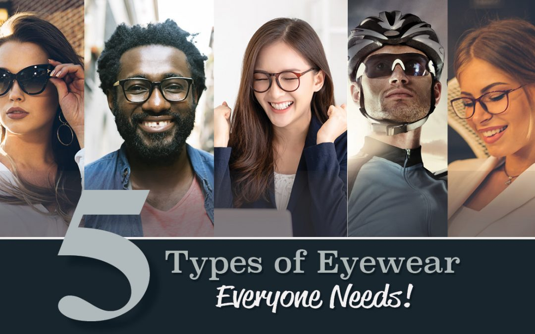 Five Types of Eyewear Everyone Needs!